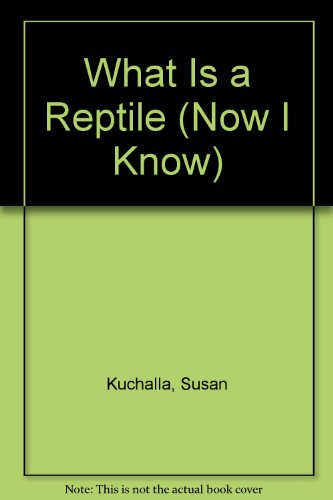 What Is a Reptile (Now I Know): Susan Kuchalla