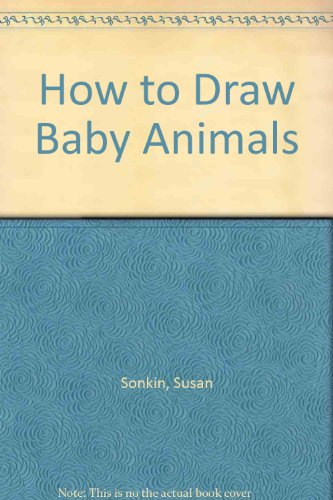 How to Draw Baby Animals: Sonkin, Susan