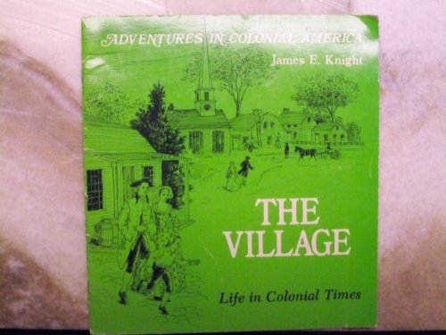 The Village: Life in Colonial Times (Adventures in Colonial America): Knight, James E.