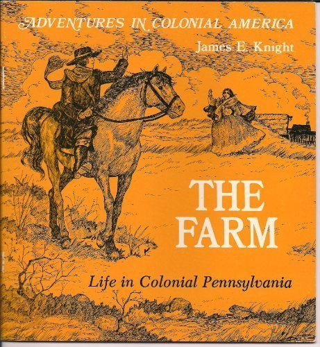 9780893757311: The Farm: Life in Colonial Pennsylvania (Adventures in Colonial America)