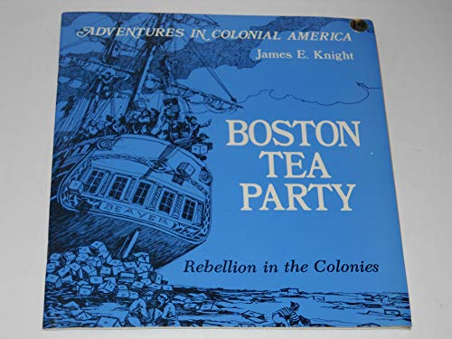 9780893757359: Boston Tea Party, Rebellion in the Colonies (Adventures in Colonial America)