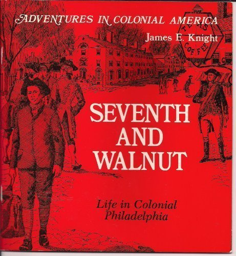 9780893757410: Seventh and Walnut: Life in Colonial Philadelphia (Adventures in Colonial America)