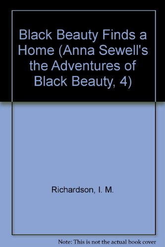 Black Beauty Finds a Home (Anna Sewell's the Adventures of Black Beauty, 4) (0893758167) by I. M. Richardson; Anna Sewell