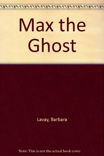 Max the Ghost: Lavay, Barbara