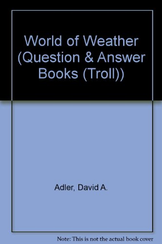 World of Weather (Question & Answer Books (Troll)): Adler, David A.