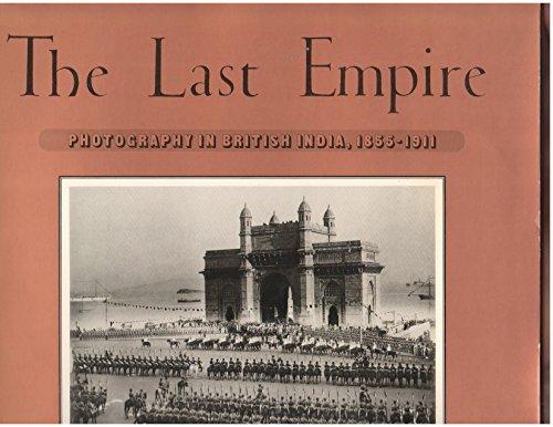 9780893810184: Last Empire: Photography in British India, 1855-1911