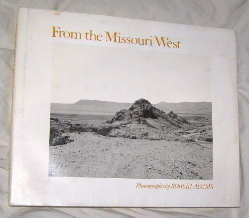 From the Missouri West : Photographs: Adams, Robert (1937-?)