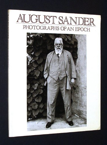 9780893810641: August Sander: Photographs of an Epoch, 1904-1959- Man of the Twentieth Century, Rhineland Landscapes, Nature Studies, Architectural and Industrial Photographs, Images of Sardinia