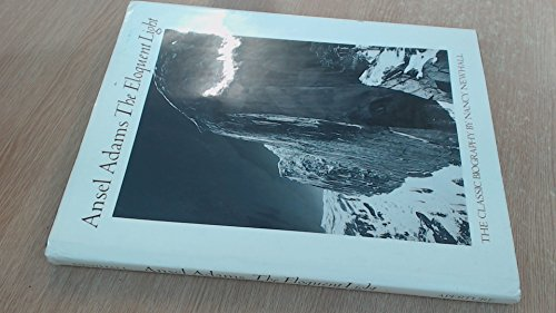Ansel Adams the Eloquent Light (The Classic Biography by Nancy Newhall: Newhall, Nancy