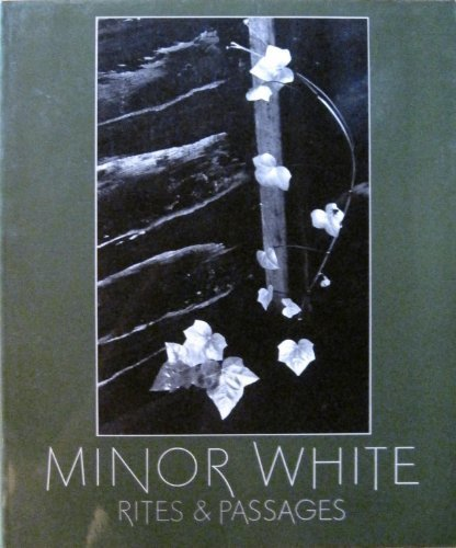 9780893810696: Minor White: Rites & Passages- His Photographs Accompanied by Excerpts from his Diaries and Letters; Biographical Essay by James Baker Hall (An Aperture Monograph)