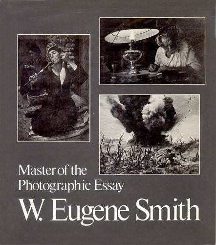 W. Eugene Smith : Master of the Photographic Essay