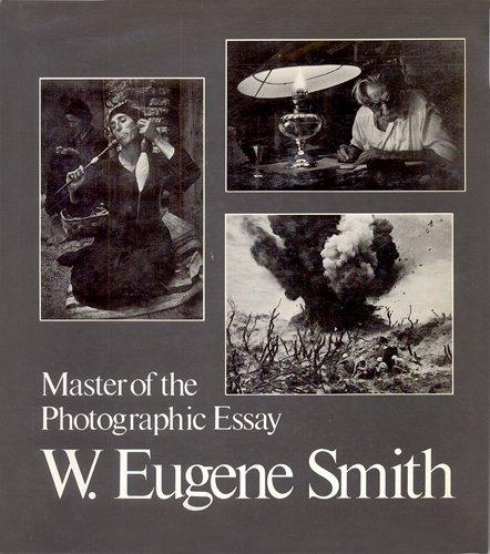 W Eugene Smith Master of the Photographic Essay: Smith, W. Eugene