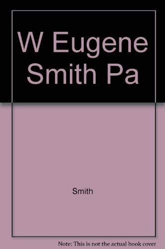 W Eugene Smith Pa (9780893810719) by Smith; W Eugene Smith