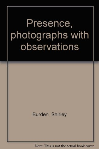 9780893810764: Presence, photographs with observations [Hardcover] by Burden, Shirley