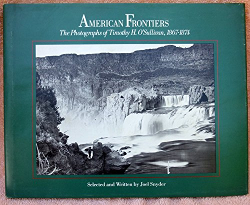 9780893810832: American Frontiers: Photographs of Timothy H. O'Sullivan