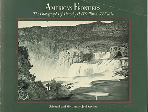 9780893810849: American Frontiers: The Photographs of Timothy h O'Sullivan, 1867-1874
