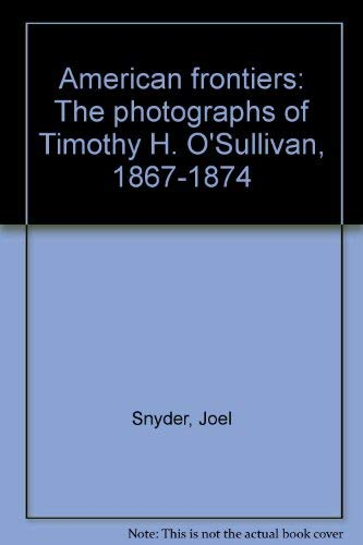 9780893810948: American frontiers: The photographs of Timothy H. O'Sullivan, 1867-1874 by Sn...