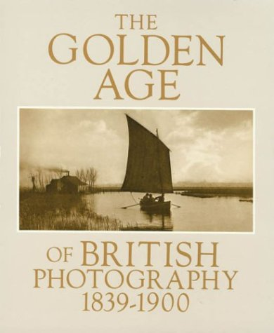 Golden Age of British Photography 1839-1900: Photographs from the Victoria and Albert Museum, ...