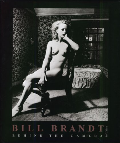 Bill Brandt - Behind The Camera Photographs 1928 - 1983