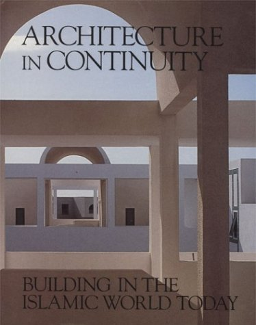 9780893811877: Architecture in Continuity: Buildings in the Islamic World Today (Aga Khan Award)