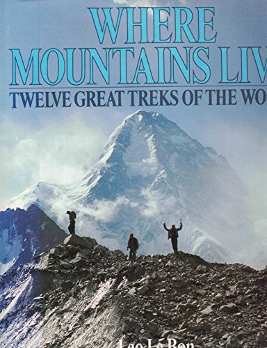 Where Mountains Live: Twelve Great Treks of the World: Le Bon, Leo