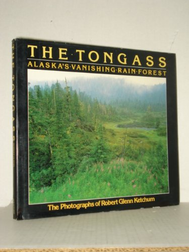 The Tongass: Alaska's Vanishing Rain Forest (9780893812669) by Robert Glenn Ketchum