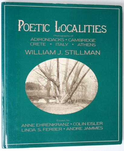 Poetic Localities : Photographs of the Adirondacks, Cambridge, Crete, Italy and Athens