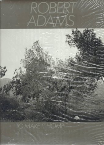 To Make it Home: Photographs of the American West 1965-1986 (First Edition): Adams, Robert
