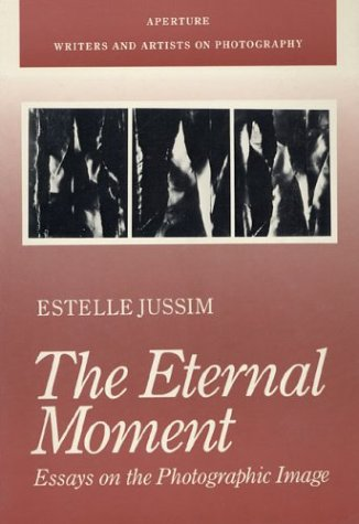 9780893813611: The Eternal Moment: Essays On The Photographic Image (Aperture Writers & Artists on Photography)