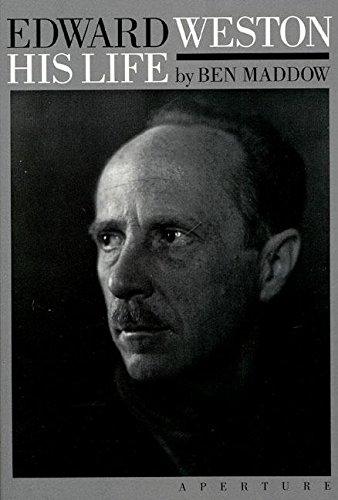 Edward Weston: His Life: Maddow, Ben