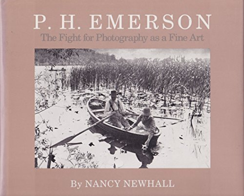 P.H. Emerson: The Fight for Photography As a Fine Art: Newhall, Nancy