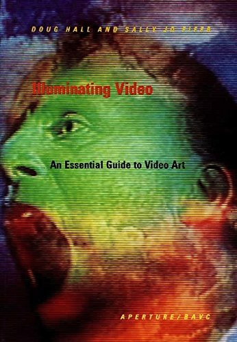 Illuminating Video: Essential Guide to Video Art: Doug Hall, Sally
