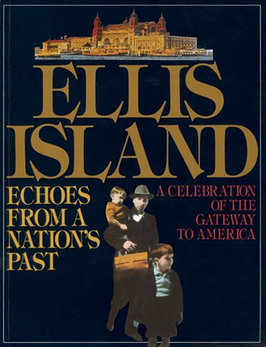Ellis Island : Echoes from a Nation's Past / Essays by Norman Kotker . [Et Al. ] ; Edited...