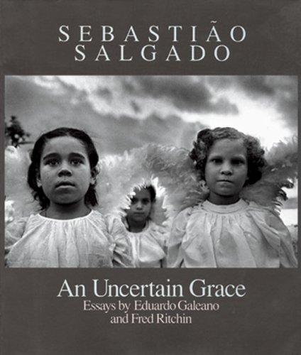 Sebastiao Salgado: An Uncertain Grace: Galeano, Eduardo; Ritchin,