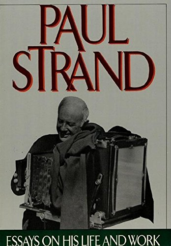 Paul Strand Essays On His Life &: Maren Stange
