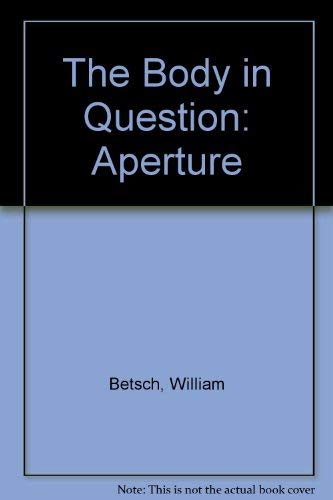 9780893814649: The Body in Question: Aperture