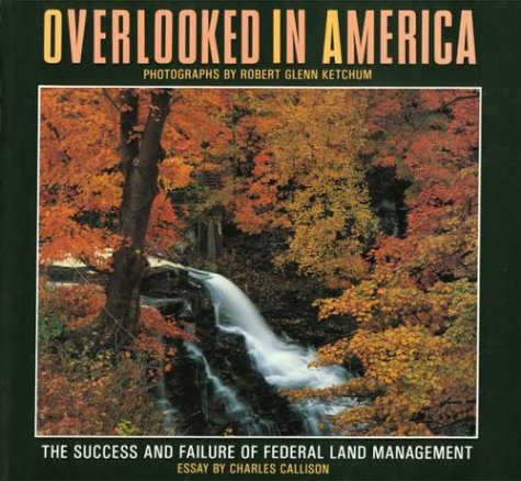 Overlooked in America: The Success and Failure of Federal Land Management (Signed): Ketchum, Robert...