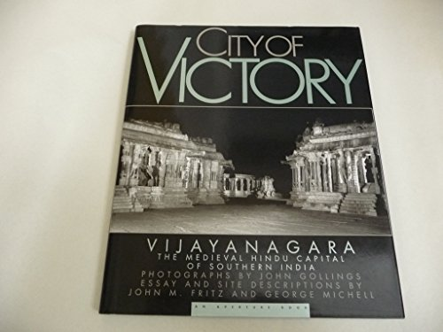 City of Victory: Vijayanagara, the Medieval Hindu Capital of Southern India: Michell, George; ...