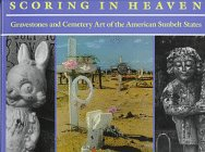 Scoring in Heaven: Gravestones and Cemetery Art of the American Sunbelt States: Lucinda Bunnen; ...