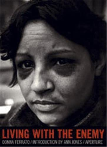 Donna Ferrato: Living With The Enemy: Photographer-Donna Ferrato; Contributor-Ann Jones