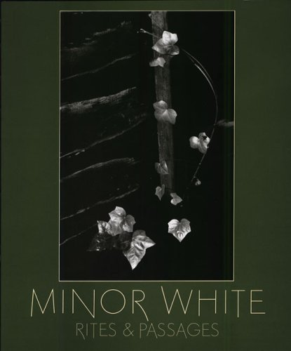 9780893814908: Minor White: Rites and Passages : His Photographs Accompanied by Excerpts from His Diaries and Letters