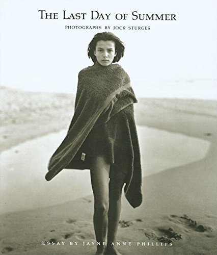The Last Day of Summer: Photographs by Jock Sturges: Sturges, Jock (photographs); Phillips, Jayne ...