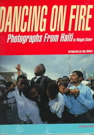 Dancing on Fire: Photographs From Haiti: Maggie Steber