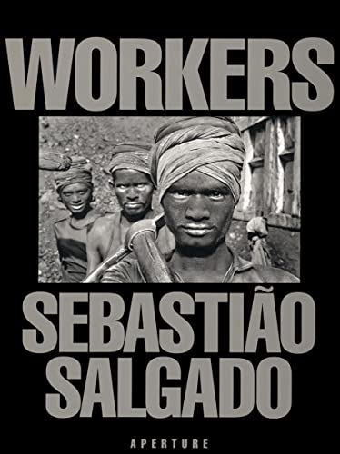 9780893815257: Sebastiao Salgado: Workers: An Archaeology of the Industrial Age