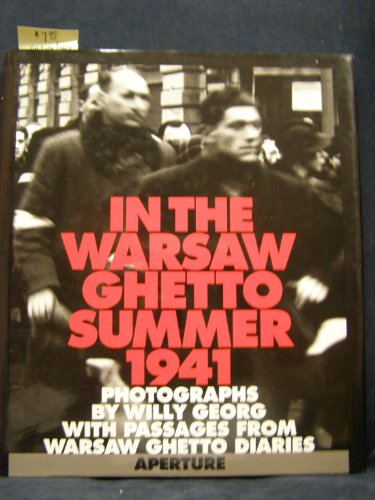 In the Warsaw Ghetto Summer 1941 - Photographs By Willy Georg with Passages from Warsaw Ghetto Di...