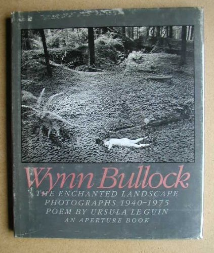 The Enchanted Landscape, Photographs 1940-1975: Bullock, Wynn