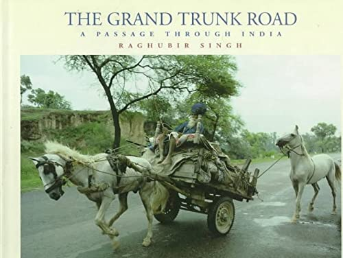 The Grand Trunk Road: A Passage Through: Singh, Raghubir; Deloche,