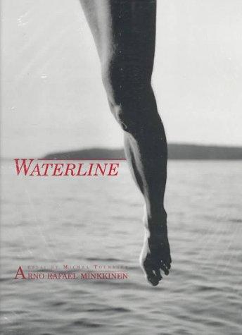 Waterline : Photographs By Arno Rafael Minkkinen: Minkkinen, Arno Rafael / Tournier, Michel