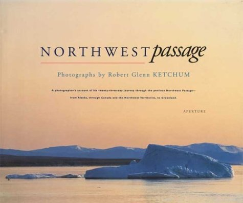 9780893816766: Northwest Passage: A Photographer's Account of his Twenty-Three Day Journey Through the Perilous Northwest Passage -- From Alaska, Through Canada and the Northwest Territories, to Greenland