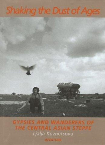 Shaking the Dust of Ages: Gypsies and: Ljalja Kuznetsova; Photographer-Ljalja